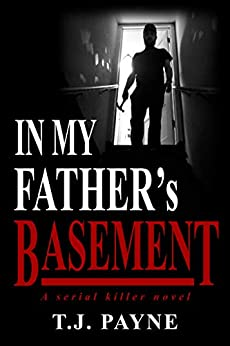 In My Father's Basement: A Serial Killer Novel by [T.J. Payne]