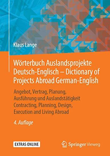Wörterbuch Auslandsprojekte Deutsch-Englisch – Dictionary of Projects Abroad German-English: Angebot, Vertrag, Planung, Ausführung und ... Planning, Design, Execution and Living Abroad