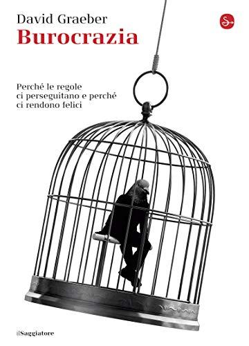 Burocrazia: Perché le regole ci perseguitano e perché ci rendono felici (Italian Edition)