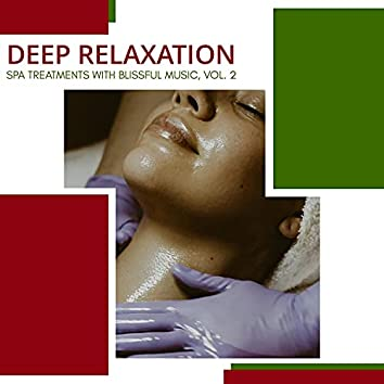 Deep Relaxation - Spa Treatments With Blissful Music, Vol. 2