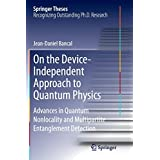 On the Device-Independent Approach to Quantum Physics: Advances in Quantum Nonlocality and Multipartite Entanglement Detection (Springer Theses)