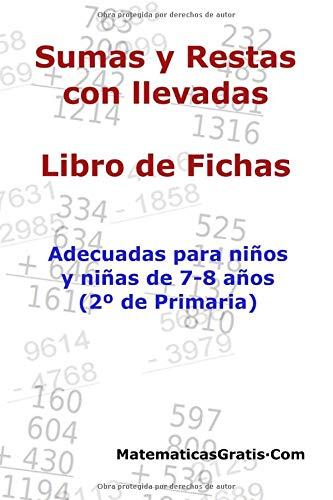 Libro de Fichas - Sumas y Restas con llevadas: Para niños y niñas de 7-8 años (2º Primaria)