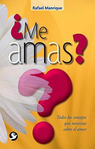 ¿Me amas?: Todos los consejos que necesitas sobre el amor (Spanish Edition)
