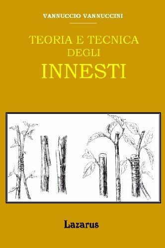 Teoria e Tecnica degli Innesti (Rist. Anastatica 1899)