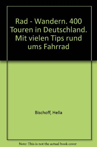 Rad - Wandern. 400 Touren in Deutschland. Mit vielen Tips rund ums Fahrrad
