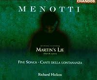 Menotti - Martin's Lie (premiere recording) 路 Five Songs 路 Canti della lontananza / C. Burrowes 路 P.H. Stephen 路 Leggate 路 Opie 路 M. Best 路 Hickox - Howarth 路 Martineau (1998-04-21)