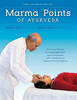 Marma Points of Ayurveda: The Energy Pathways for Healing Body, Mind, and Consciousness with a Comparison to Traditional C...