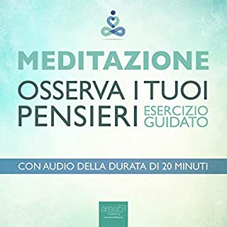Meditazione - Osserva i tuoi pensieri     Esercizio guidato              Di:                                                                                                                                 Paul Green                               Letto da:                                                                                                                                 Valentina Palmieri                      Durata:  26 min     27 recensioni     Totali 4,5