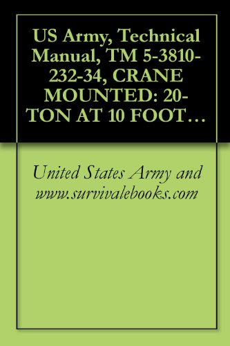 US Army, Technical Manual, TM 5-3810-232-34, CRANE MOUNTED: 20-TON AT 10 FOOT RADIUS; 2 ENGINES, DIE