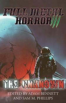 [Adam Bennett, Sam M. Phillips]のFULL METAL HORROR III: The Unknown (English Edition)
