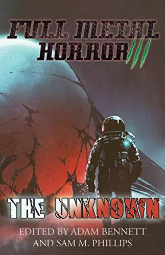 FULL METAL HORROR III: The Unknown by [Adam Bennett, Sam M. Phillips]