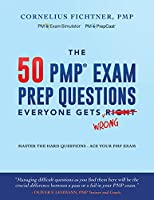 The 50 PMP Exam Prep Questions Everyone Gets Wrong: Master The Hard Questions - Ace Your PMP Exam