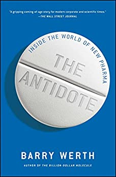 The Antidote: Inside the World of New Pharma by [Barry Werth]