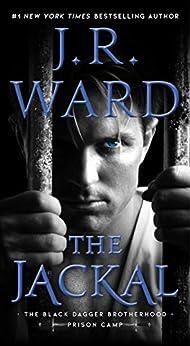 The Jackal (Black Dagger Brotherhood: Prison Camp Book 1) by [J.R. Ward]