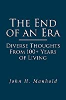 The End of an Era: Diverse Thoughts From 100+ Years of Living