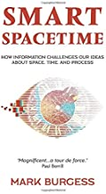 Smart Spacetime: How information challenges our ideas about space, time, and process