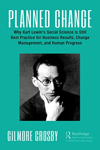 Planned Change: Why Kurt Lewin\'s Social Science is Still Best Practice for Business Results, Change Management, and Human Progress (English Edition)