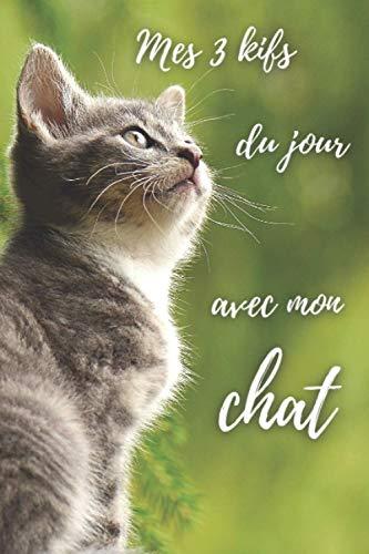 Mes 3 kifs du jour avec mon chat: Notez 3 kifs par jour avec votre chat dans ce carnet | journal de notes de gratitude | belle idée de cadeau pour ... chatons | 150 pages 6x9 po | cat notebook