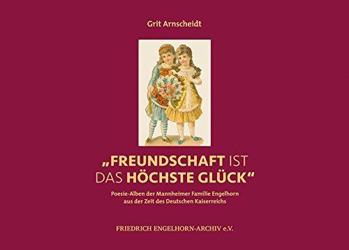'Freundschaft ist das höchste Glück': Poesie-Alben der Mannheimer Familie Engelhorn aus der Zeit des Deutschen Kaiserreichs