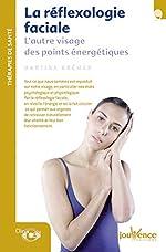 La réflexologie faciale - L'autre visage des points énergétiques de Martina Krcmar