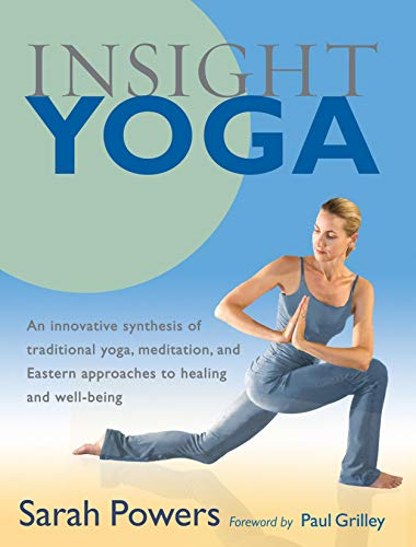 Insight Yoga: An Innovative Synthesis of Traditional Yoga, Meditation, and Eastern Approaches to Healing and Well-Being (SHAMBHALA)