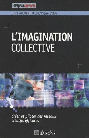 L'imagination collective : Créer et piloter des réseaux créatifs efficaces