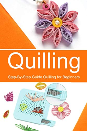 Quilling: Step-By-Step Guide Quilling for Beginners