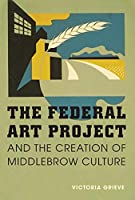 The Federal Art Project and the Creation of Middlebrow Culture