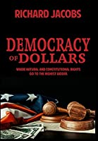 Democracy of Dollars: Where Natural and Constitutional Rights Go To the Highest Bidder