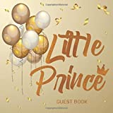 Little Prince Gold Guest Book: Baby Shower Keepsake Reveal Boy Sign In Welcome Baby Naming Day Christening Baptism Gift Log & Special Memories Advice ... Log Crown Gold Balloon Party Birthday Luxuly