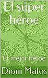 El súper héroe : El mejor héroe (Spanish Edition)