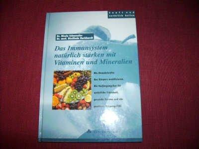 Das Immunsystem natürlich stärken mit Vitaminen und Mineralien [D4k] : die Abwehrkräfte des Körpers mobilisieren ; die Verjüngungskur für natürliche Schönheit, gesunde Nerven und ein positives Körpergefühl