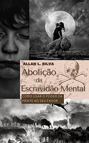 Abolição da Escravidão Mental: Como usar o poder da mente ao seu favor