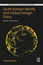 South Korean Identity and Global Foreign Policy: Dream of Autonomy (Role Theory and International Relations)