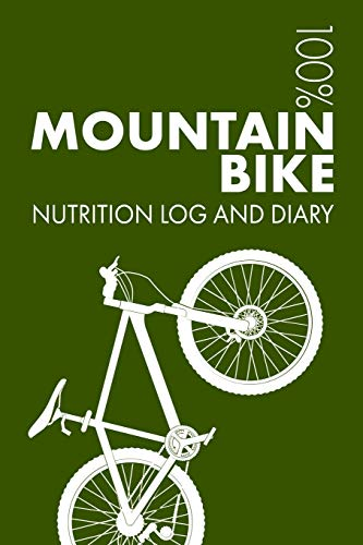 Mountain Bike Sports Nutrition Journal: Daily Mountain Bike Nutrition Log and Diary For Mountain Biker and Coach