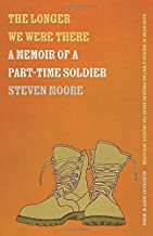 The Longer We Were There: A Memoir of a Part-Time Soldier (Association of Writers and Writing Programs Award for Creative Nonfiction Ser.)