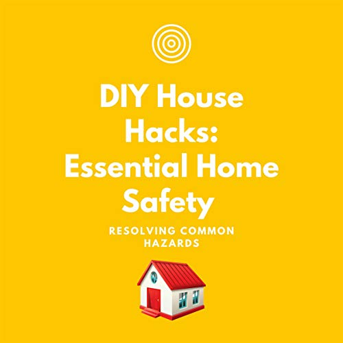 DIY House Hacks: Essential Home Safety | Resolving Common Hazards