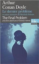 Le dernier problème et autres aventures de Sherlock Holmes/The Final Problem and other adventures of Sherlock Holmes de Arthur Conan Doyle ,Alain Jumeau (Traduction) ( 13 mai 2015 )