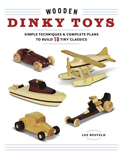 Wooden Dinky Toys: Simple Techniques & Complete Plans to Build 18 Tiny Classics