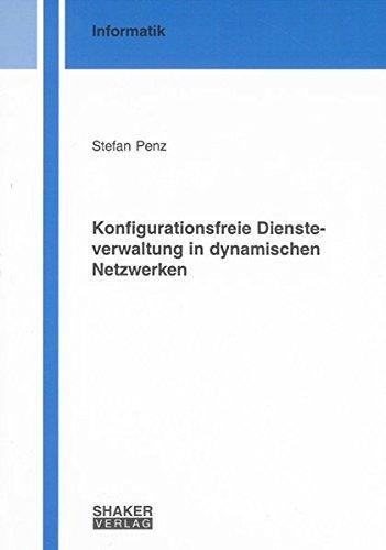 Konfigurationsfreie Diensteverwaltung in dynamischen Netzwerken (Berichte aus der Informatik)