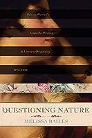 Questioning Nature: British Women's Scientific Writing and Literary Originality, 1750-1830