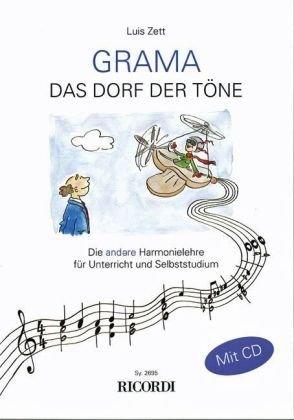 GRAMA - Das Dorf der Töne: Die andere Harmonielehre für Unterricht und Selbststudium by Luis Zett (2000-01-01)
