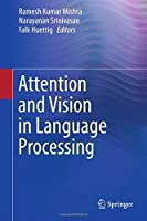 Attention and Vision in Language Processing by Unknown(2015-08-14)