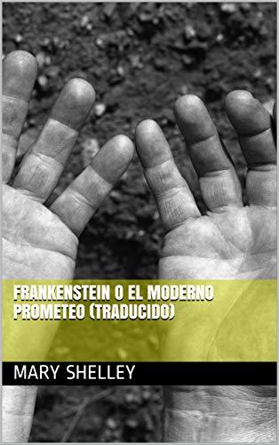 Frankenstein o el Moderno Prometeo (Traducido)