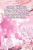 Syria Travel Tips and Advice: Preparing for Your Travel to Syria: Syria Travel Guide