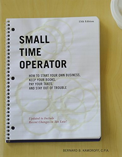 Small Time Operator: How to Start Your Own Business, Keep Your Books, Pay Your Taxes, and Stay Out of Trouble (Small Time Operator: How to Start Your ... Keep Yourbooks, Pay Your Taxes, & Stay Ou)