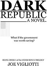 Dark Republic: A Novel (Conscience Trilogy) (Volume 1)