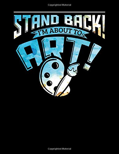 Stand Back I'm About To Art: Stand Back I'm About To Art Funny Artist Pun Blank Anime Manga Comic Book Notebook (130 Comic Template Pages, 8.5' x 11')