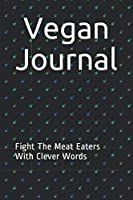 Vegan Journal: Fight The Meat Eaters With Clever Words