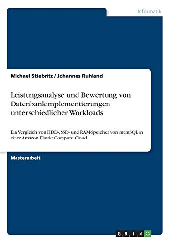 Leistungsanalyse und Bewertung von Datenbankimplementierungen unterschiedlicher Workloads: Ein Vergleich von HDD-, SSD- und RAM-Speicher von memSQL in einer Amazon Elastic Compute Cloud